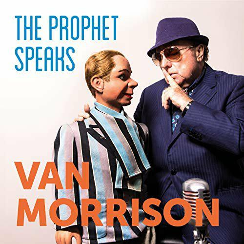 Van Morrison - The Prophet Speaks 2018