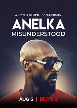 Anelka : l'incompris FRENCH WEBRIP 1080p 2020